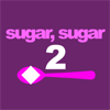 Sugar, sugar 2